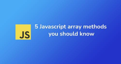 5 Javascript array methods you should know